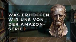 Was erhoffen wir uns von der Amazon-Serie?